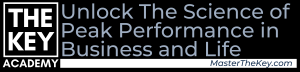 The Key Academy: Unlock the Science of Peak Performance in Business and Life